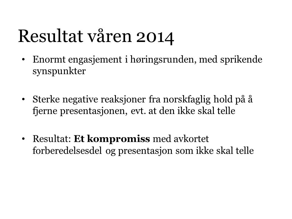 Resultat våren 2014 Enormt engasjement i høringsrunden, med sprikende synspunkter.
