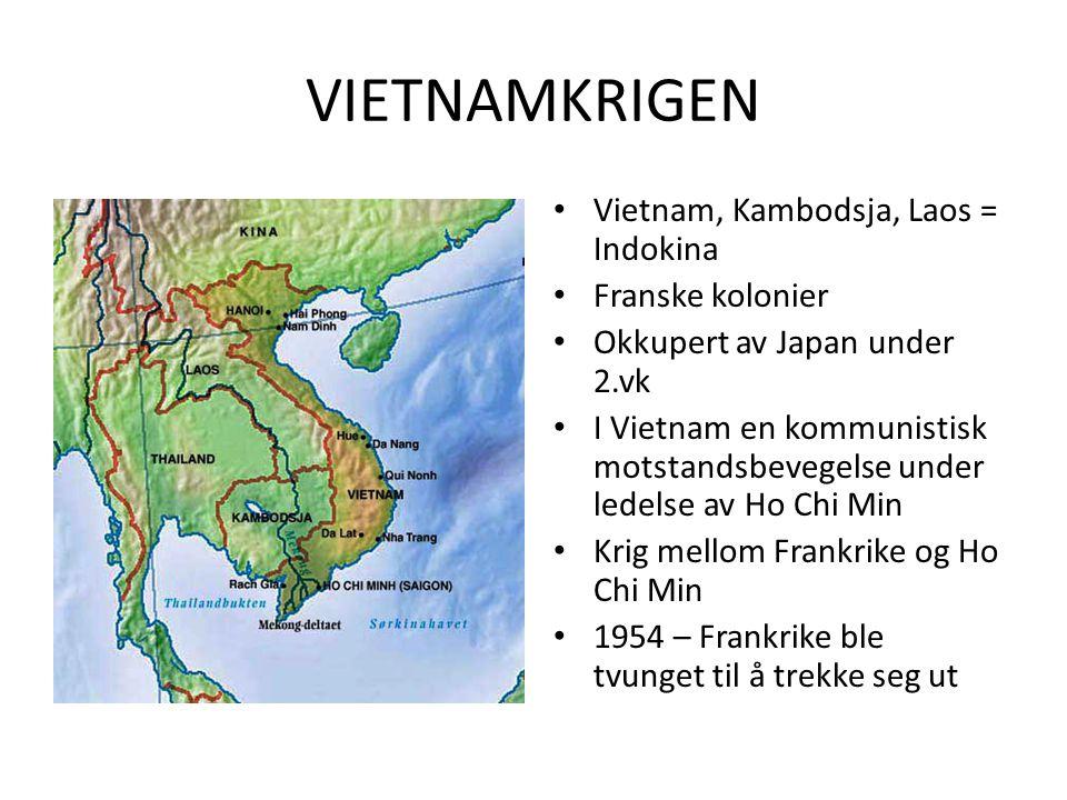 VIETNAMKRIGEN Vietnam, Kambodsja, Laos = Indokina Franske kolonier