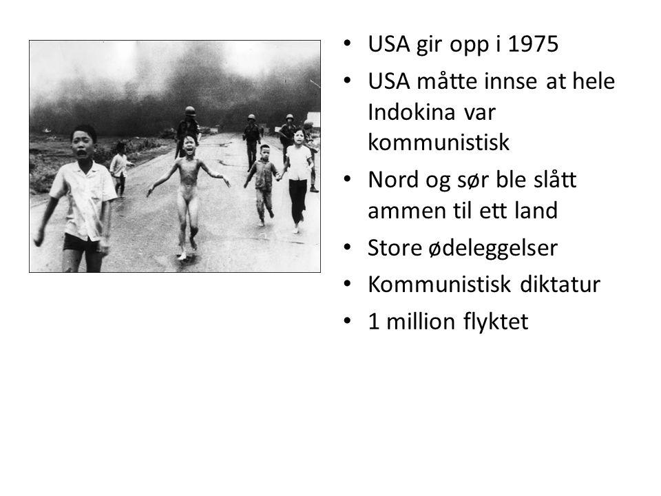 USA gir opp i 1975 USA måtte innse at hele Indokina var kommunistisk. Nord og sør ble slått ammen til ett land.