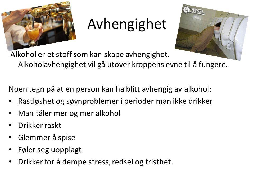 Avhengighet Alkohol er et stoff som kan skape avhengighet. Alkoholavhengighet vil gå utover kroppens evne til å fungere.