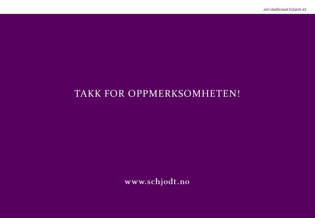 TAKK FOR OPPMERKSOMHETEN! www.schjodt.no