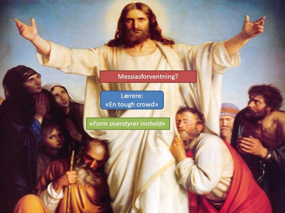 Messiasforventning Lærere: «En tough crowd» «Form overstyrer innhold»