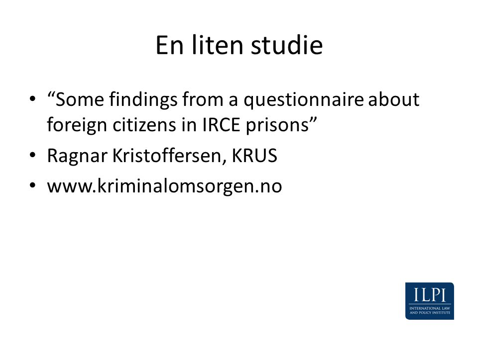 En liten studie Some findings from a questionnaire about foreign citizens in IRCE prisons Ragnar Kristoffersen, KRUS.
