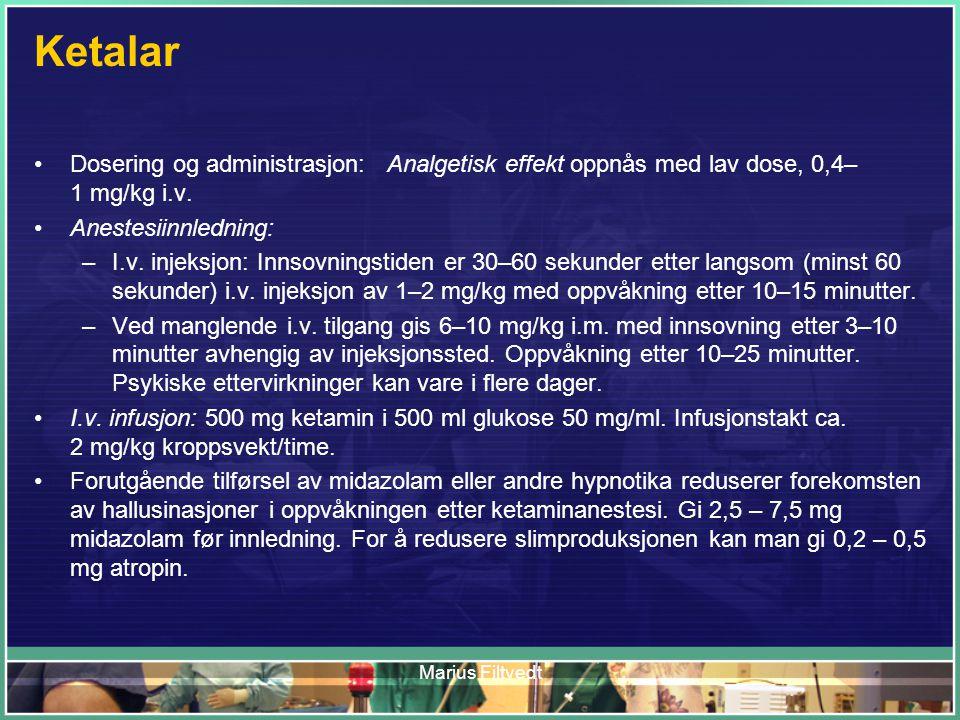 Ketalar Dosering og administrasjon: Analgetisk effekt oppnås med lav dose, 0,4–1 mg/kg i.v. Anestesiinnledning: