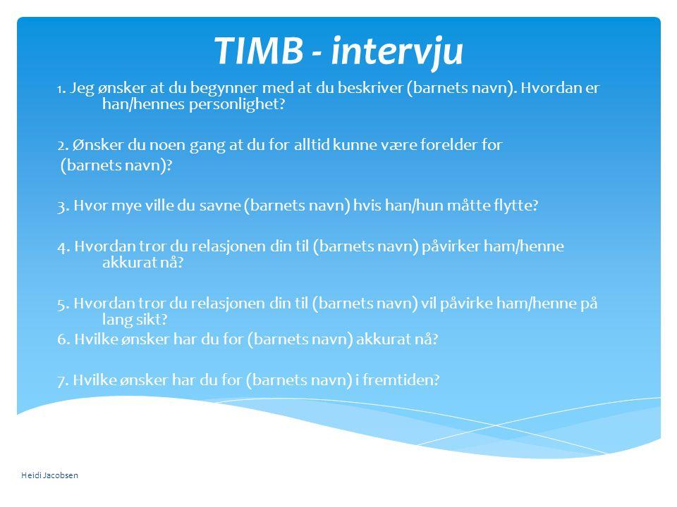 TIMB - intervju 1. Jeg ønsker at du begynner med at du beskriver (barnets navn). Hvordan er han/hennes personlighet