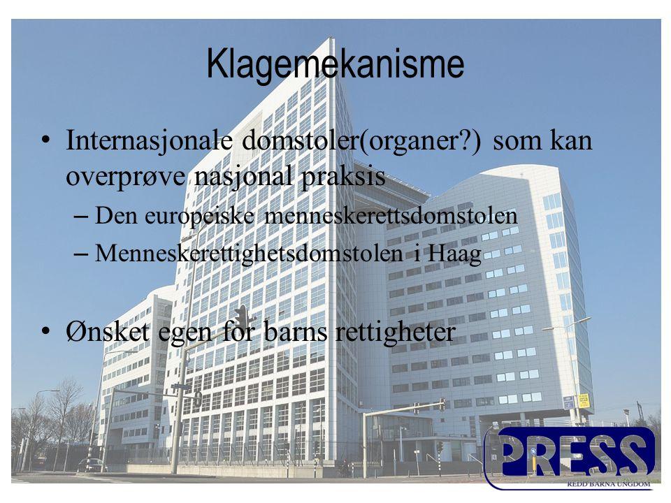 Klagemekanisme Internasjonale domstoler(organer ) som kan overprøve nasjonal praksis. Den europeiske menneskerettsdomstolen.