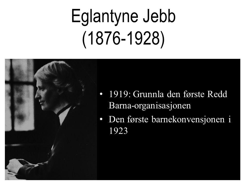 Eglantyne Jebb (1876-1928) 1919: Grunnla den første Redd Barna-organisasjonen.