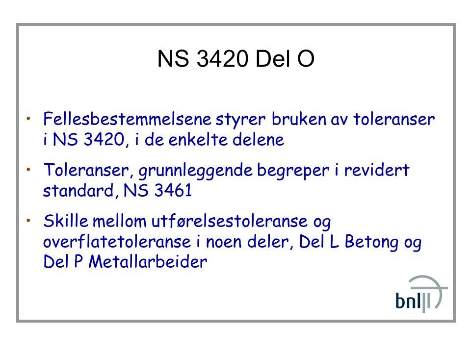 NS 3420 Del O Fellesbestemmelsene styrer bruken av toleranser i NS 3420, i de enkelte delene.