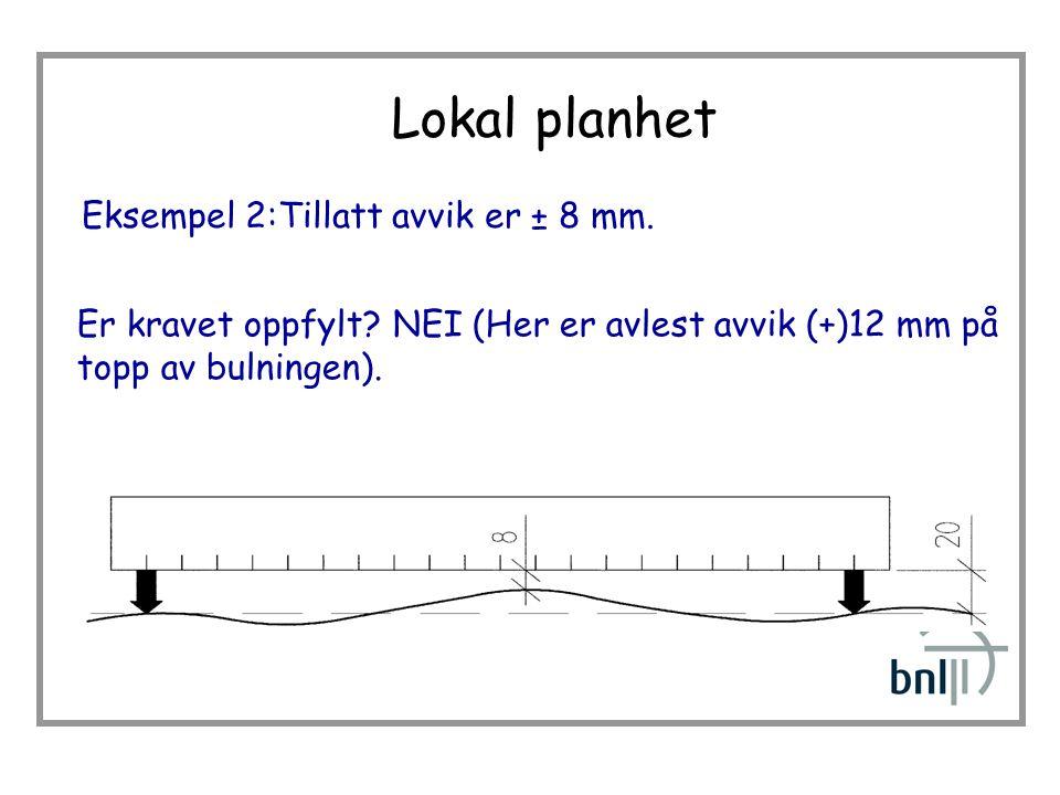 Lokal planhet Eksempel 2:Tillatt avvik er ± 8 mm.