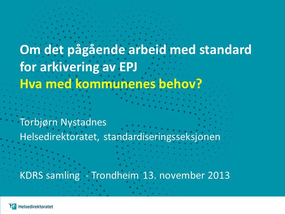 Om det pågående arbeid med standard for arkivering av EPJ Hva med kommunenes behov