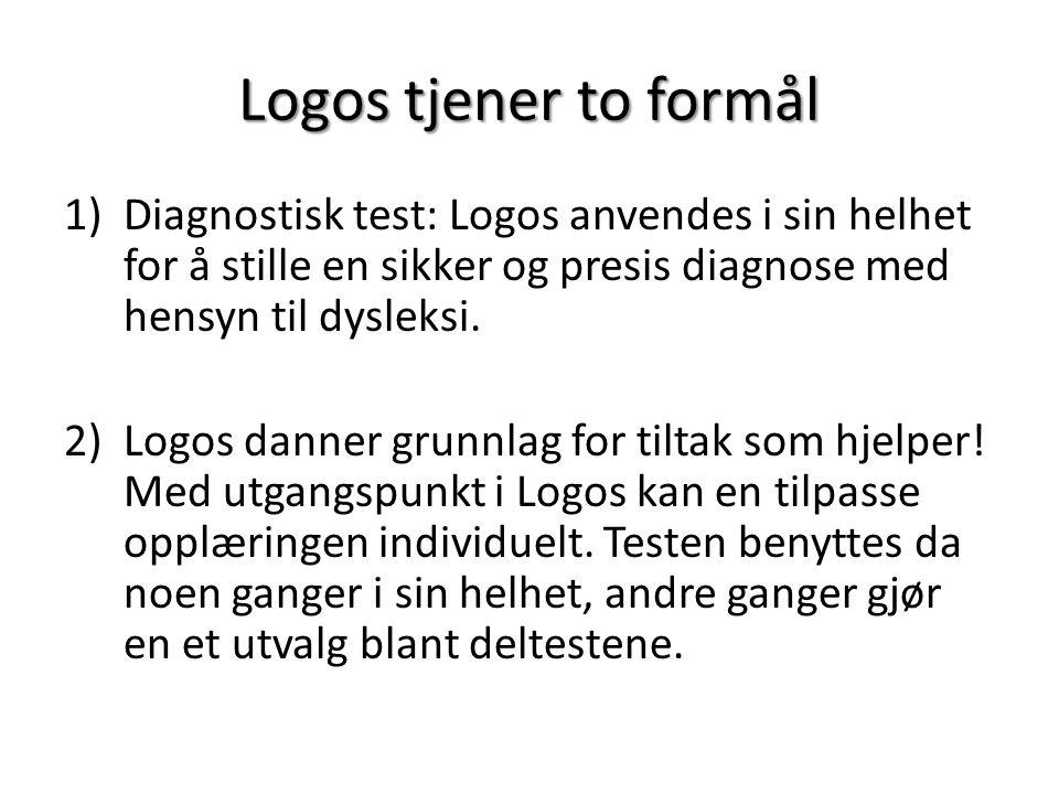Logos tjener to formål Diagnostisk test: Logos anvendes i sin helhet for å stille en sikker og presis diagnose med hensyn til dysleksi.