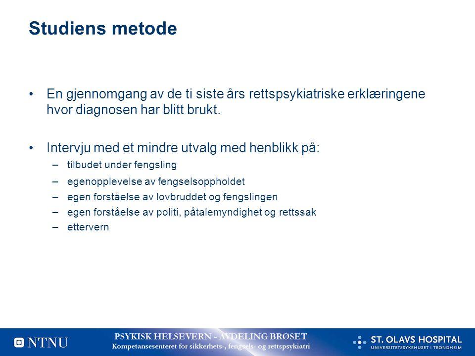Studiens metode En gjennomgang av de ti siste års rettspsykiatriske erklæringene hvor diagnosen har blitt brukt.