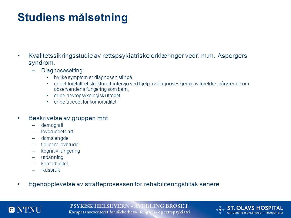 Studiens målsetning Kvalitetssikringsstudie av rettspsykiatriske erklæringer vedr. m.m. Aspergers syndrom.