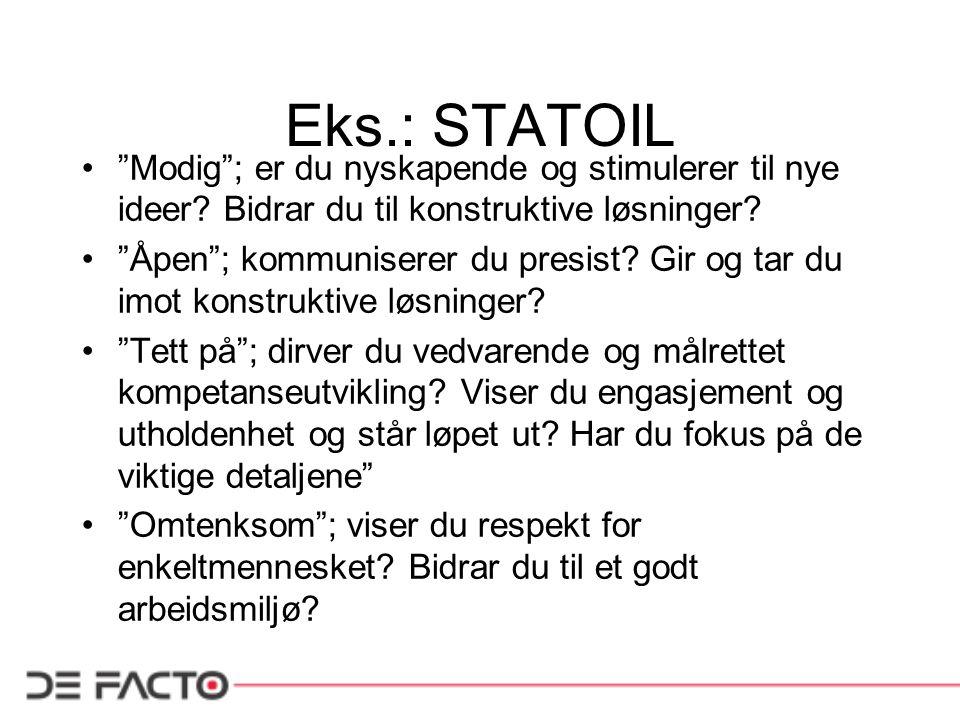 Eks.: STATOIL Modig ; er du nyskapende og stimulerer til nye ideer Bidrar du til konstruktive løsninger