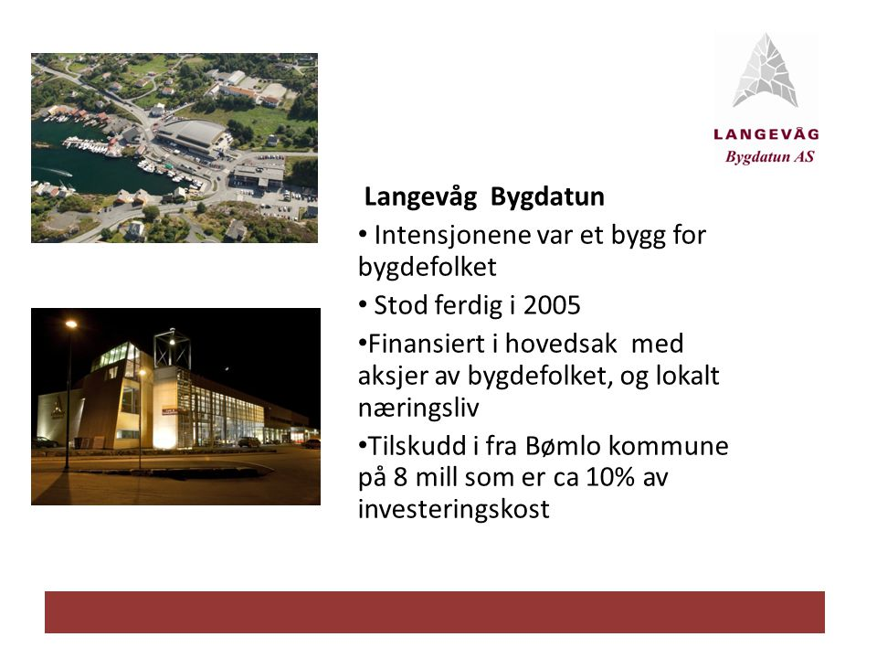 Langevåg Bygdatun Intensjonene var et bygg for bygdefolket. Stod ferdig i 2005.