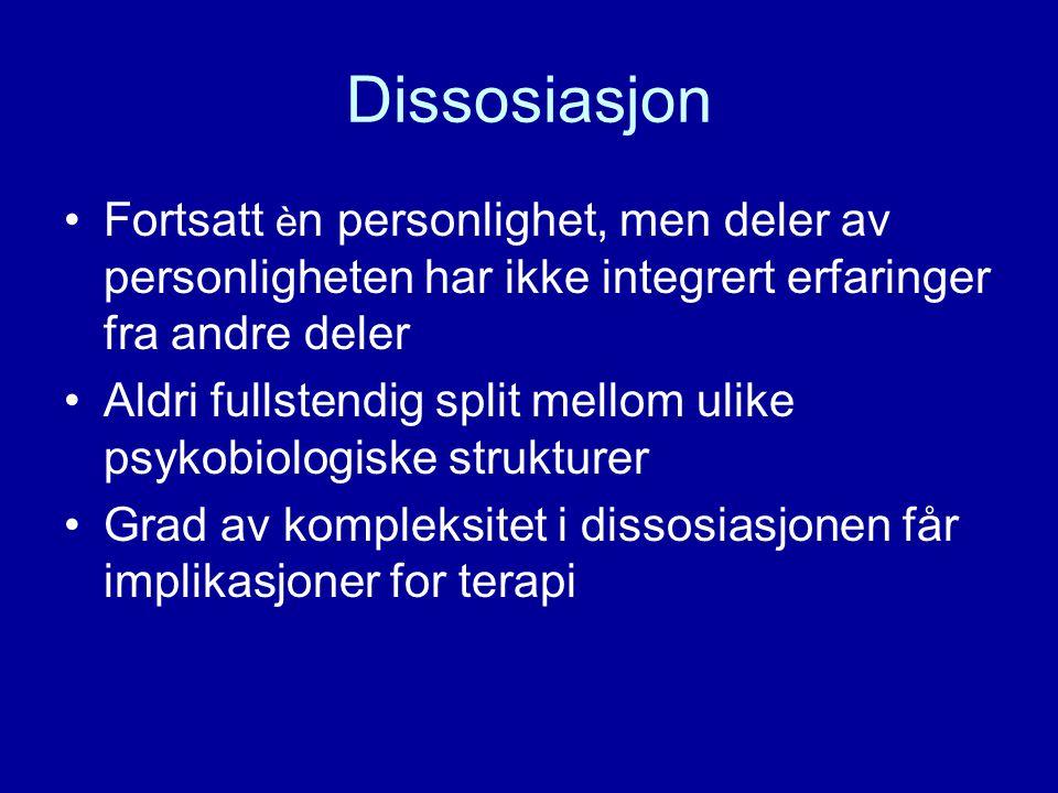 Dissosiasjon Fortsatt èn personlighet, men deler av personligheten har ikke integrert erfaringer fra andre deler.