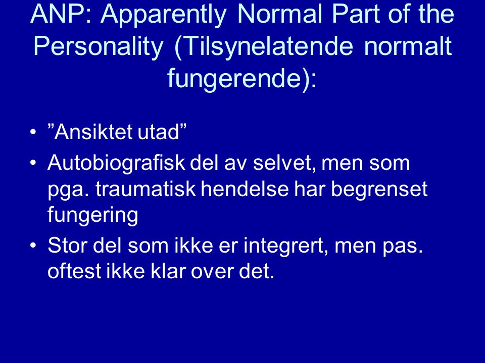 ANP: Apparently Normal Part of the Personality (Tilsynelatende normalt fungerende):