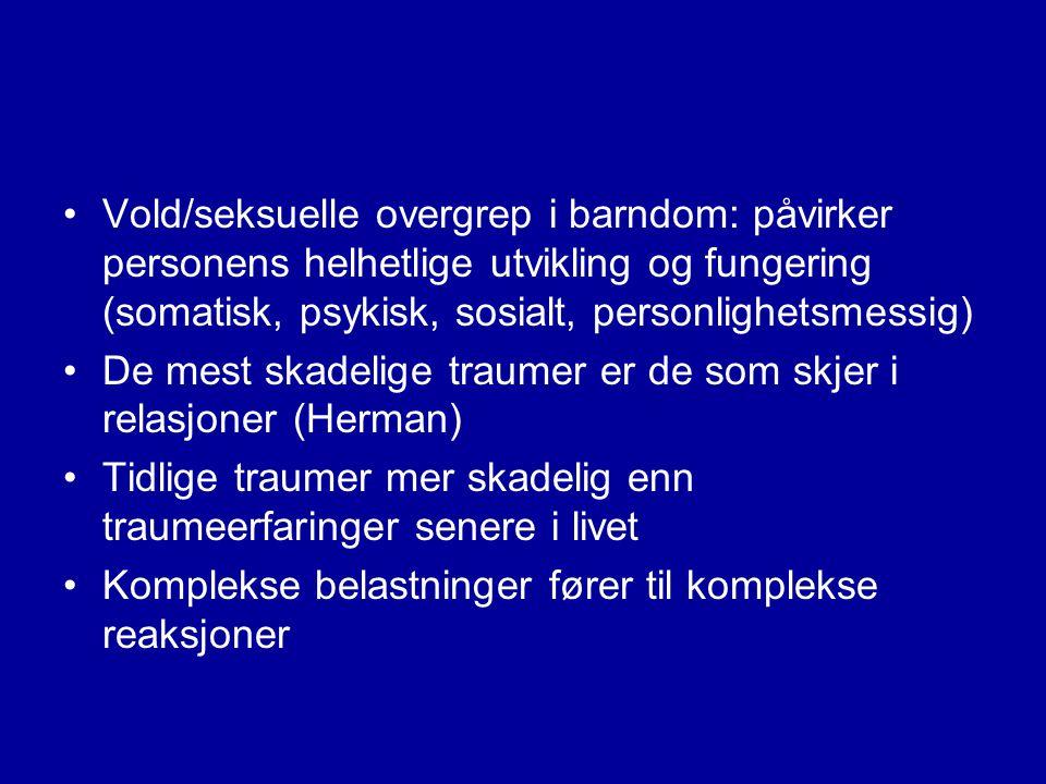 Vold/seksuelle overgrep i barndom: påvirker personens helhetlige utvikling og fungering (somatisk, psykisk, sosialt, personlighetsmessig)