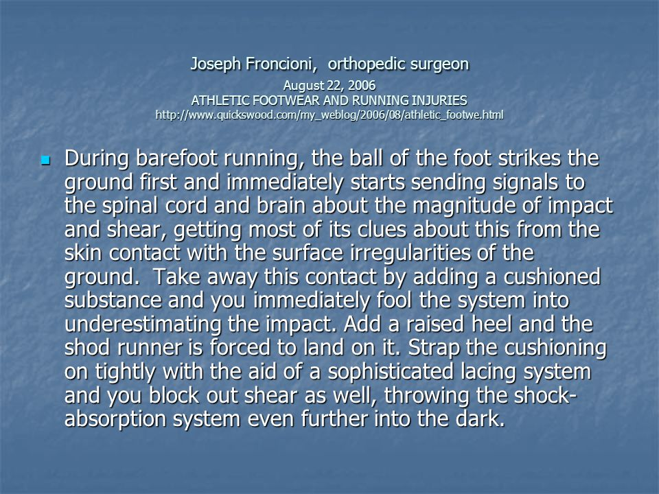 Joseph Froncioni, orthopedic surgeon August 22, 2006 ATHLETIC FOOTWEAR AND RUNNING INJURIES http://www.quickswood.com/my_weblog/2006/08/athletic_footwe.html