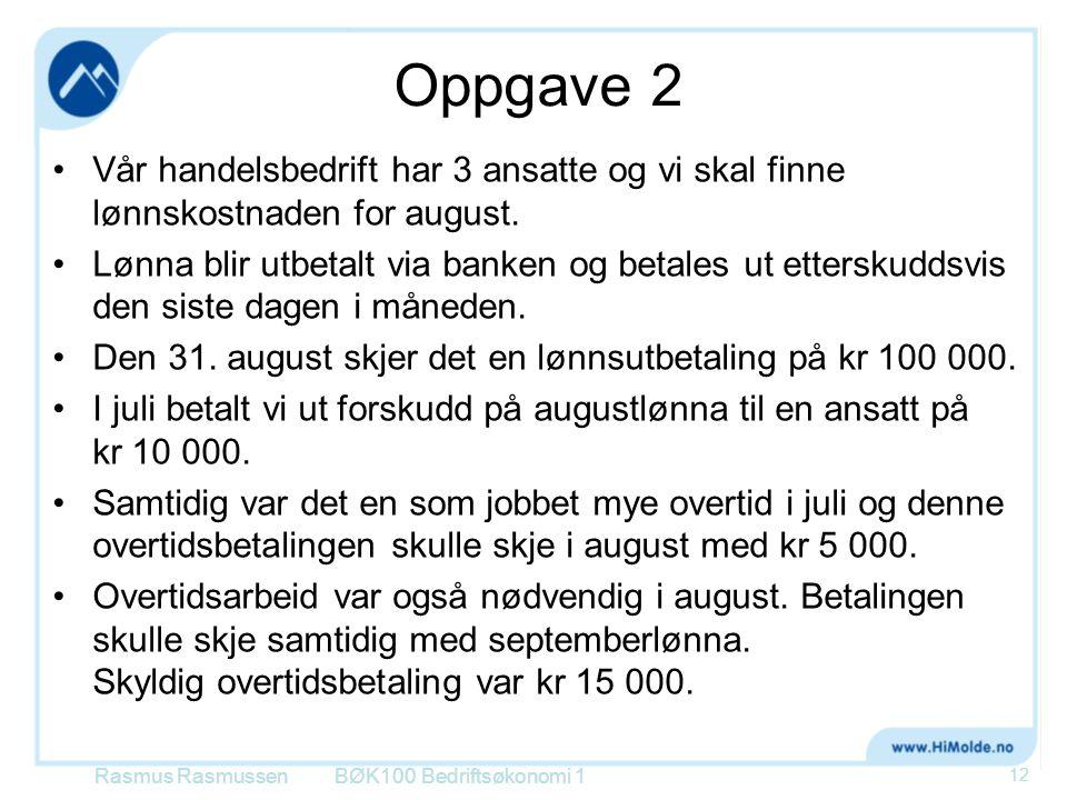 Oppgave 2 Vår handelsbedrift har 3 ansatte og vi skal finne lønnskostnaden for august.