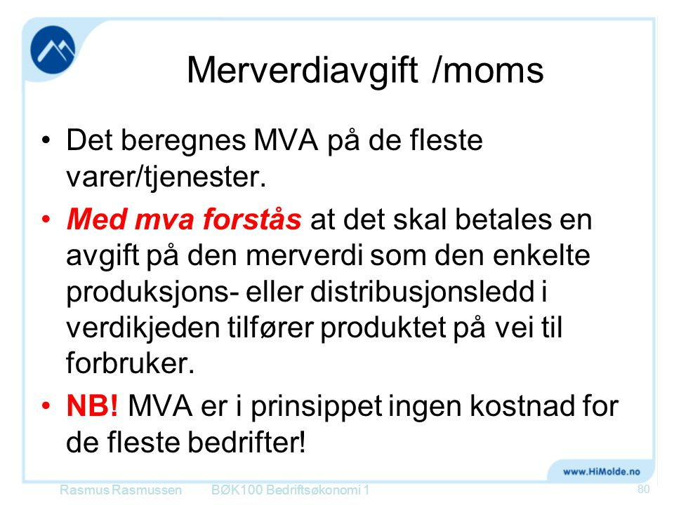 Merverdiavgift /moms Det beregnes MVA på de fleste varer/tjenester.