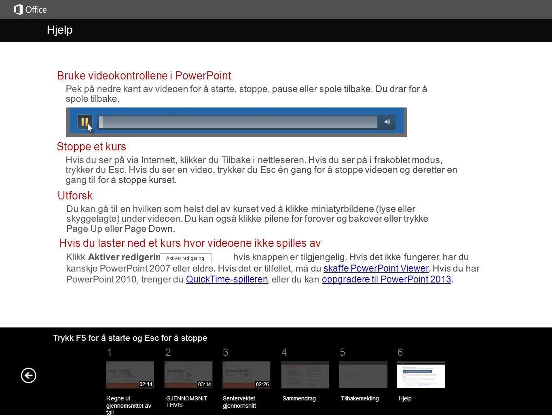 Hjelp Hjelp Bruke videokontrollene i PowerPoint Stoppe et kurs Utforsk