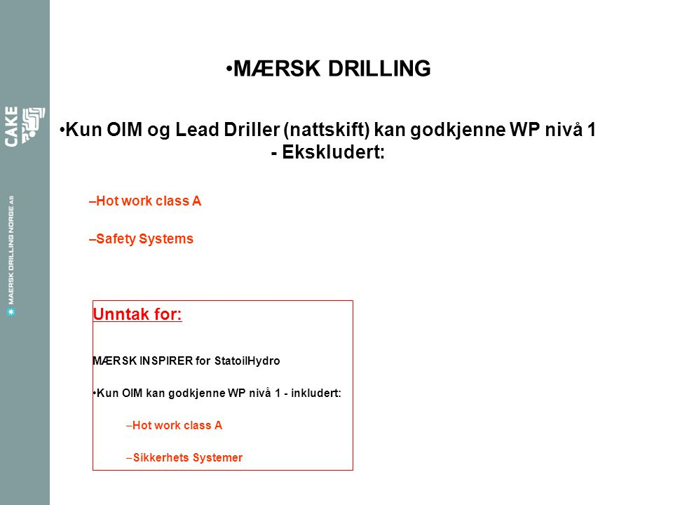 MÆRSK DRILLING Kun OIM og Lead Driller (nattskift) kan godkjenne WP nivå 1 - Ekskludert: Hot work class A.