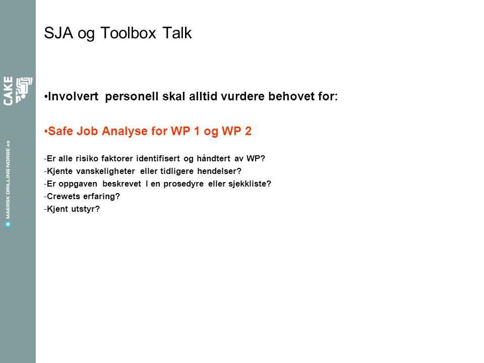 SJA og Toolbox Talk Involvert personell skal alltid vurdere behovet for: Safe Job Analyse for WP 1 og WP 2.