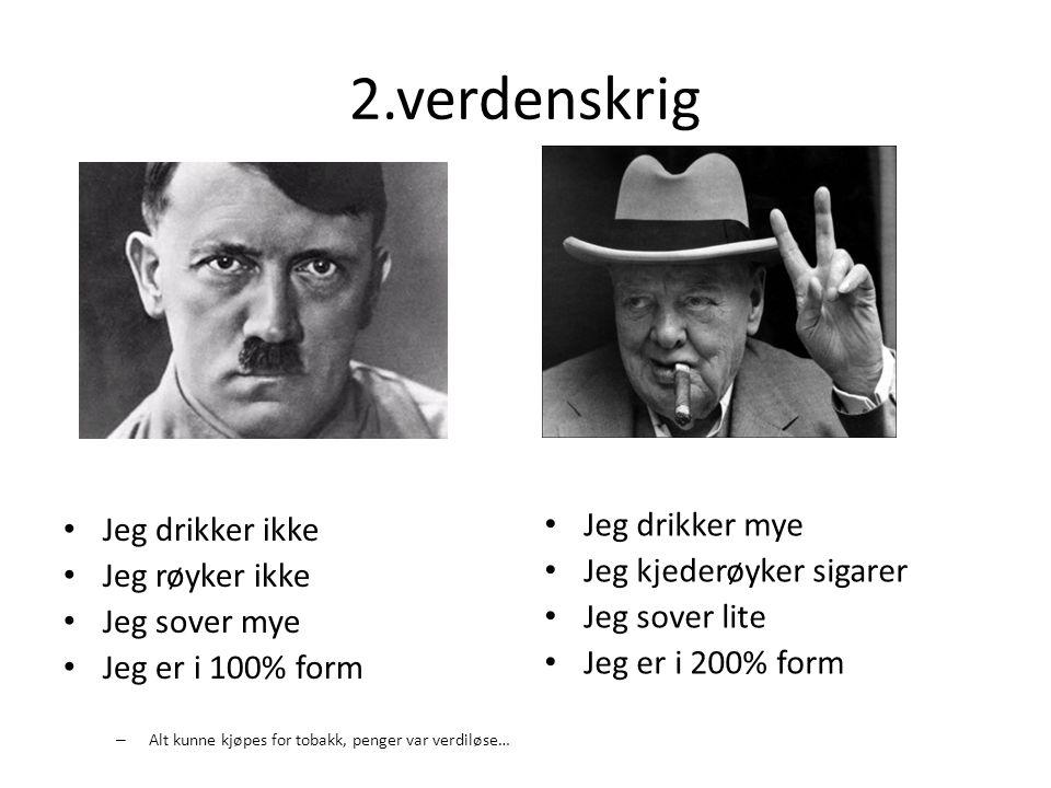 2.verdenskrig Jeg drikker mye Jeg drikker ikke Jeg kjederøyker sigarer