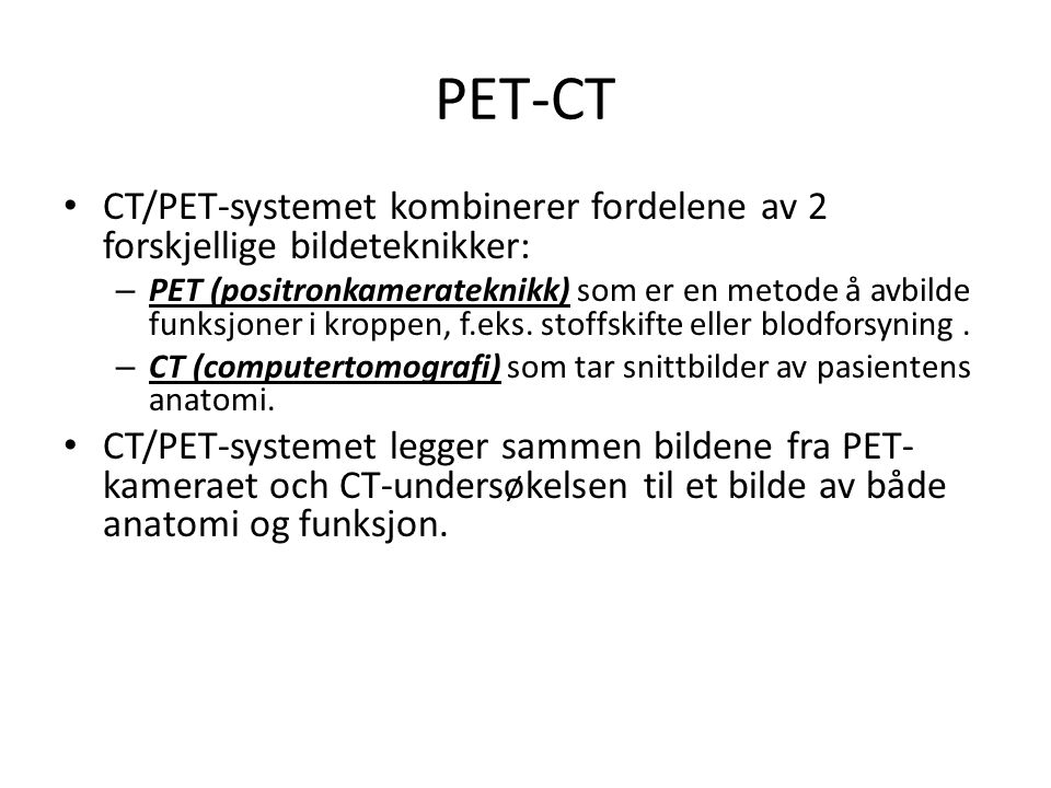 PET-CT CT/PET-systemet kombinerer fordelene av 2 forskjellige bildeteknikker:
