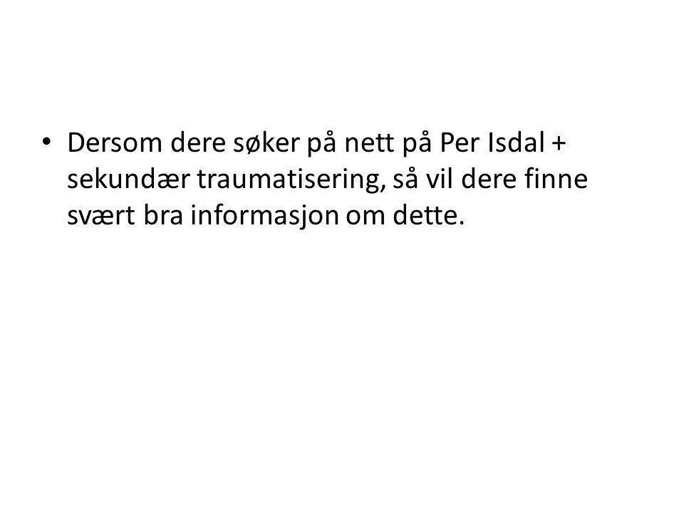 Dersom dere søker på nett på Per Isdal + sekundær traumatisering, så vil dere finne svært bra informasjon om dette.