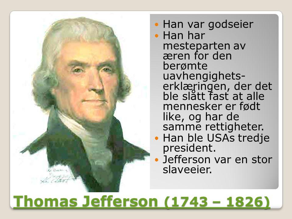 Thomas Jefferson (1743 – 1826) Han var godseier