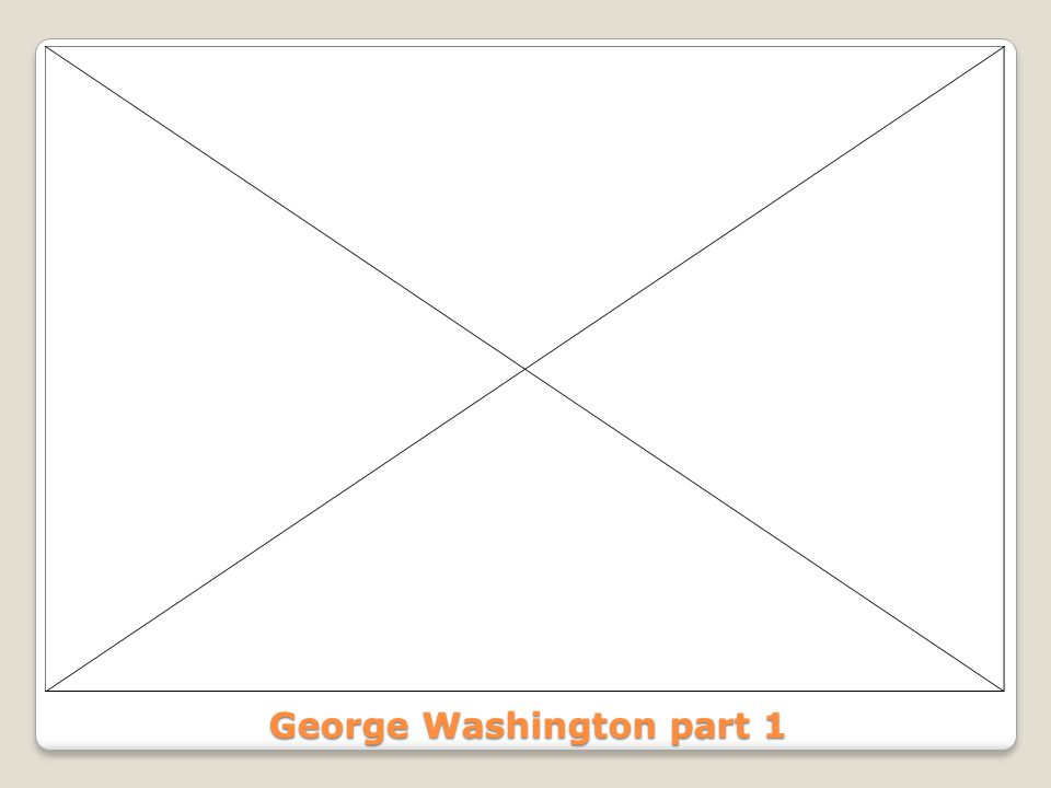 George Washington part 1