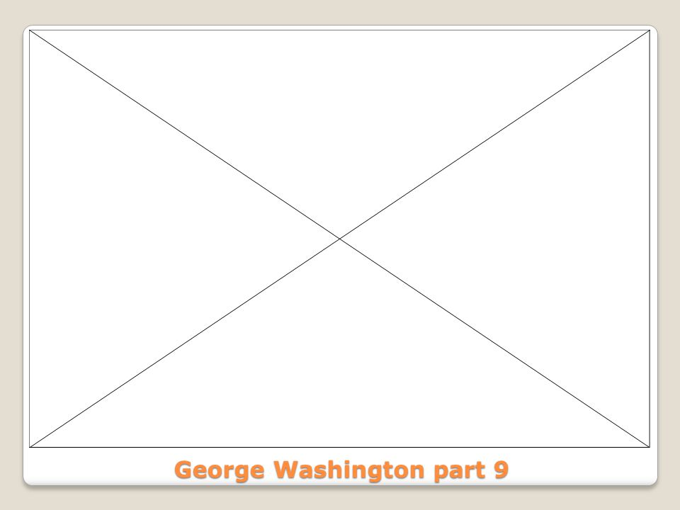 George Washington part 9