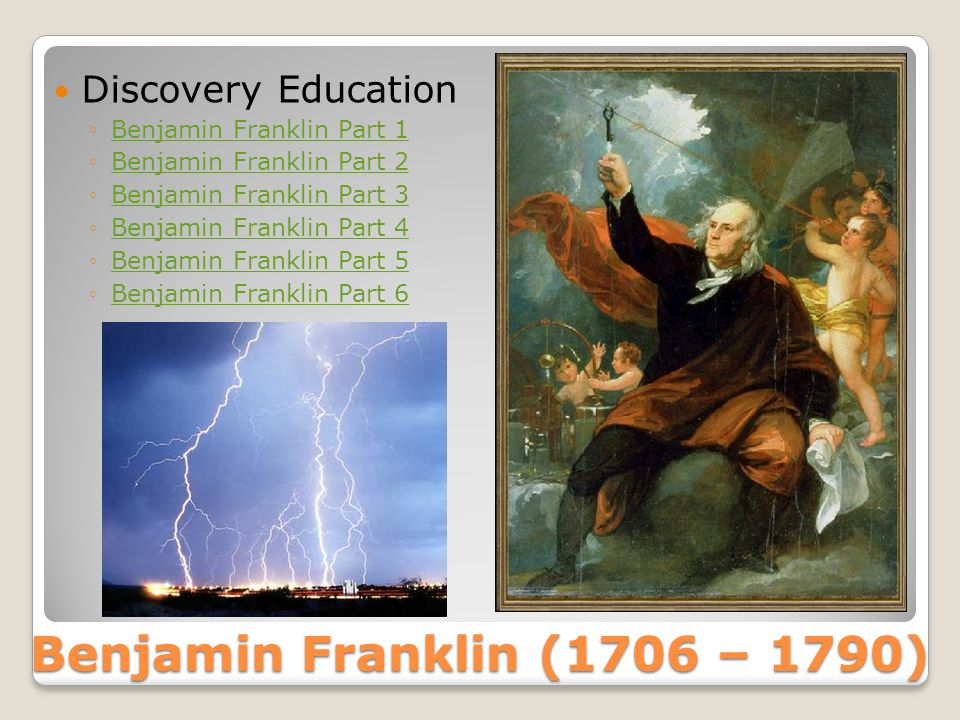 Benjamin Franklin (1706 – 1790) Discovery Education