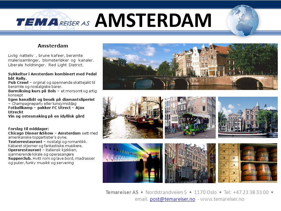AMSTERDAM Amsterdam. Livlig natteliv , brune kafeer, berømte malerisamlinger, blomsterløker og kanaler. Liberale holdninger. Red Light District.