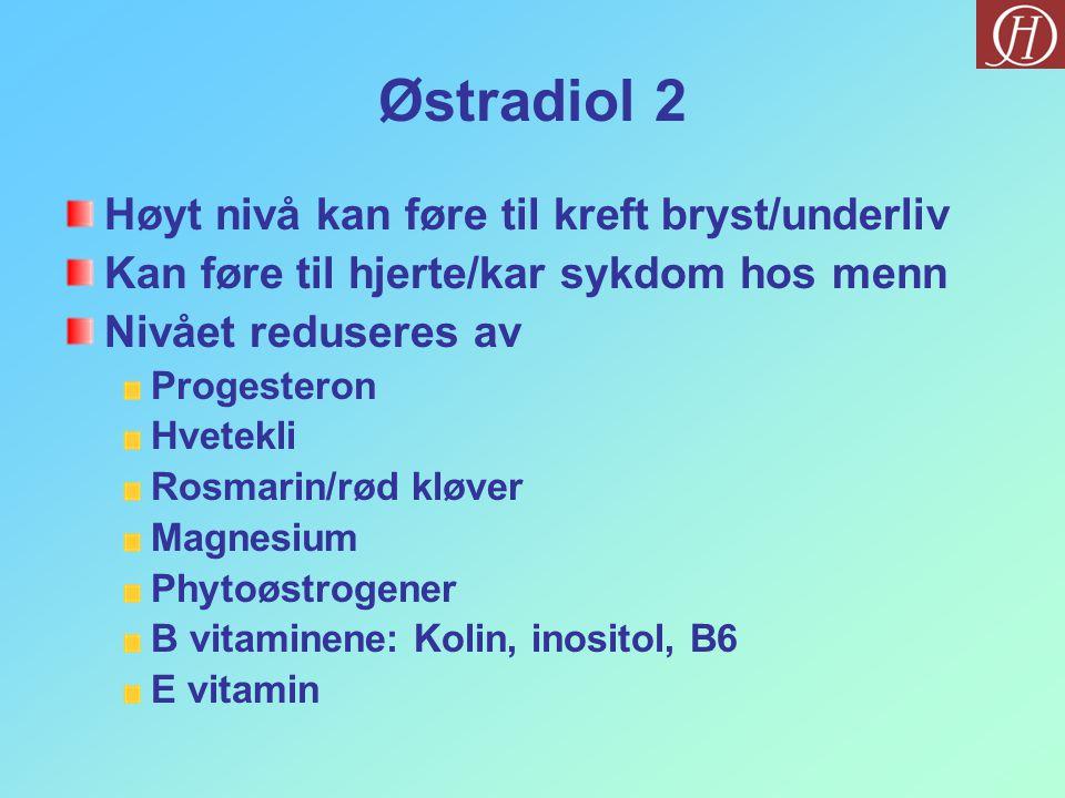 Østradiol 2 Høyt nivå kan føre til kreft bryst/underliv