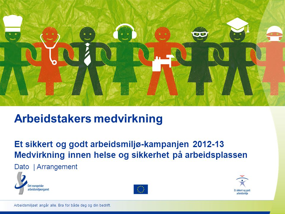 Arbeidstakers medvirkning Et sikkert og godt arbeidsmiljø-kampanjen 2012-13 Medvirkning innen helse og sikkerhet på arbeidsplassen