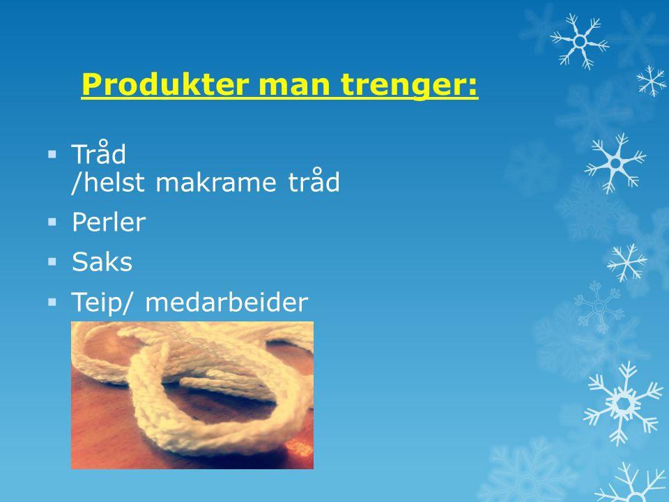 Produkter man trenger: