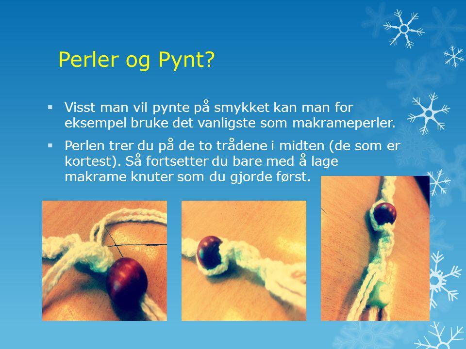 Perler og Pynt Visst man vil pynte på smykket kan man for eksempel bruke det vanligste som makrameperler.