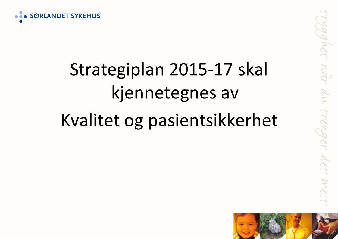 Strategiplan 2015-17 skal kjennetegnes av Kvalitet og pasientsikkerhet