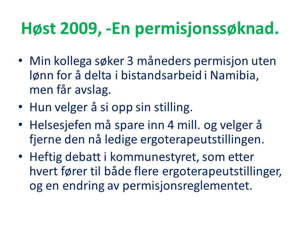 Høst 2009, -En permisjonssøknad.
