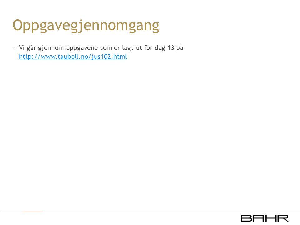 Oppgavegjennomgang Vi går gjennom oppgavene som er lagt ut for dag 13 på http://www.tauboll.no/jus102.html.