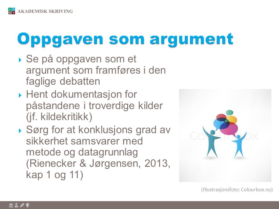 Oppgaven som argument Se på oppgaven som et argument som framføres i den faglige debatten.
