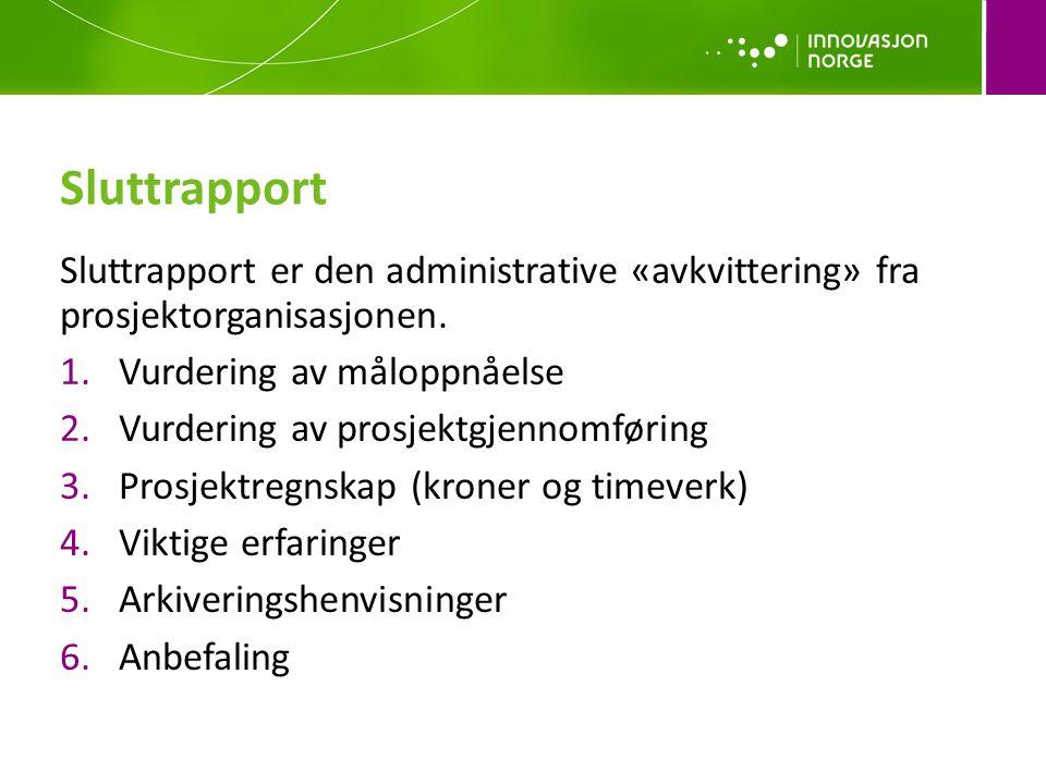 Sluttrapport Sluttrapport er den administrative «avkvittering» fra prosjektorganisasjonen. Vurdering av måloppnåelse.