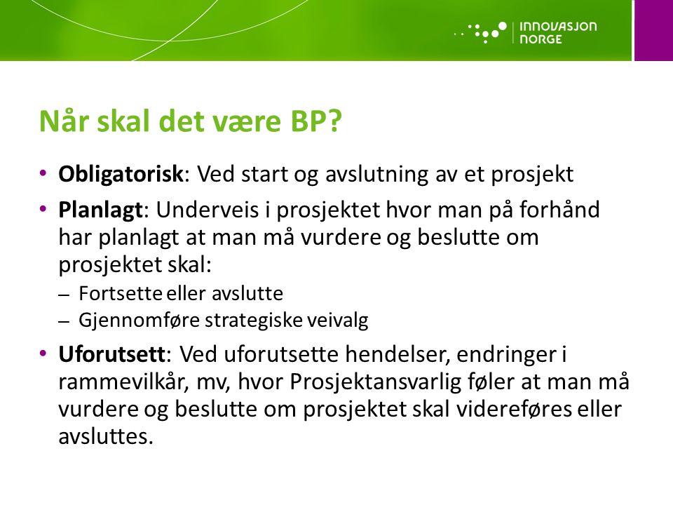 Når skal det være BP Obligatorisk: Ved start og avslutning av et prosjekt.