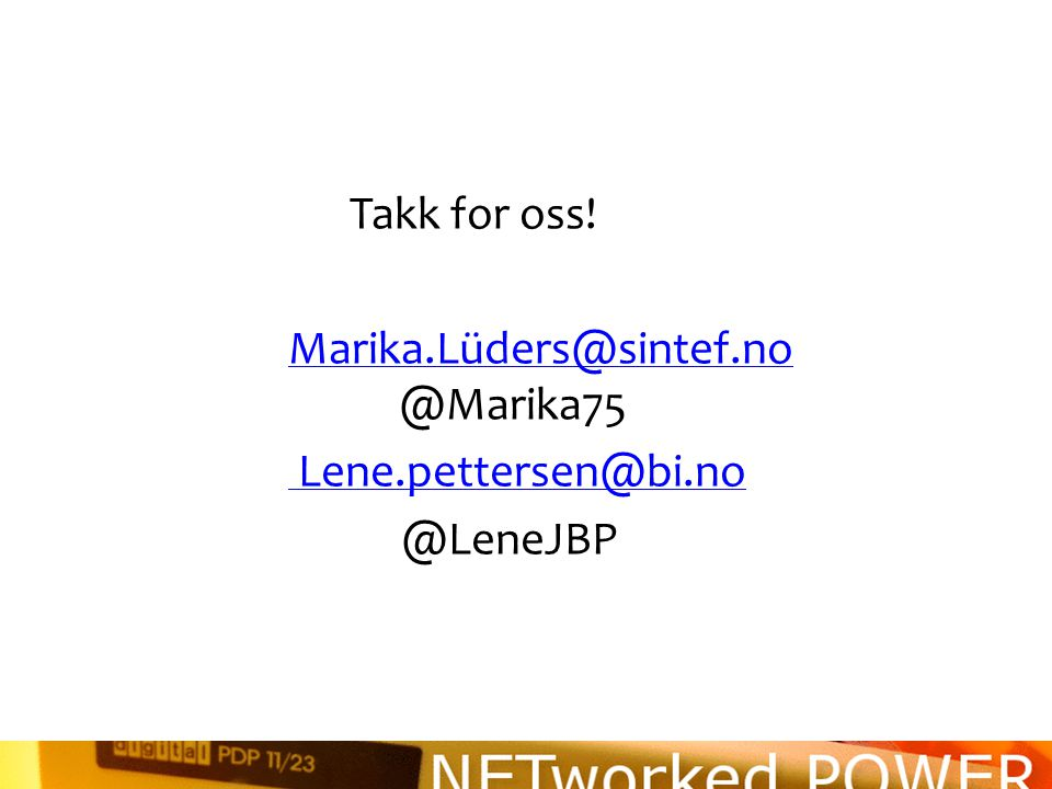 Takk for oss. Marika. Lüders@sintef. no @Marika75 Lene. pettersen@bi