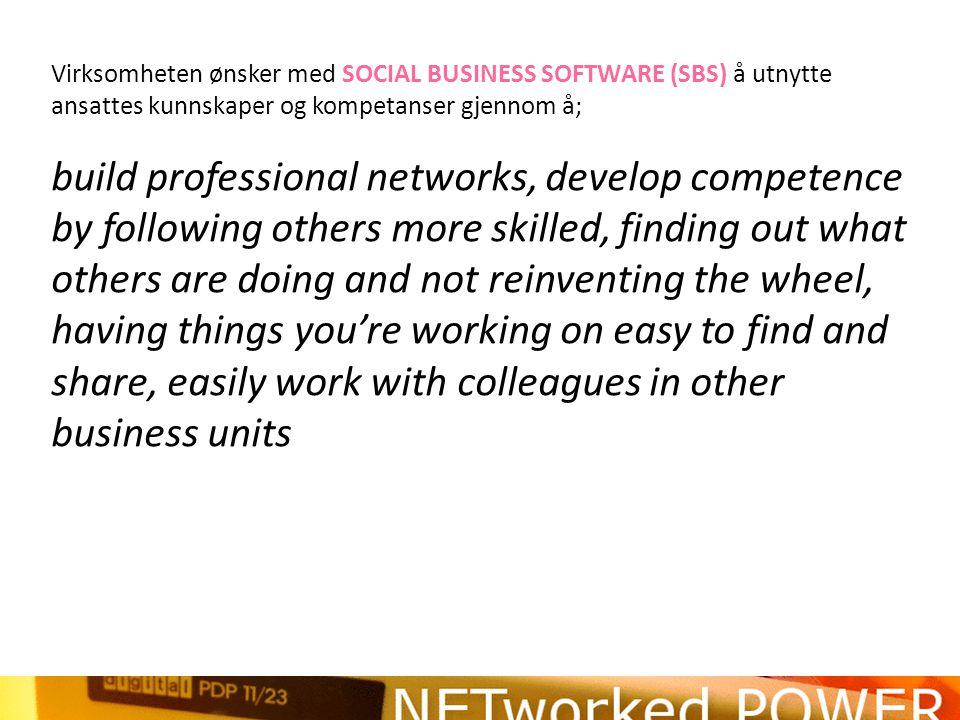 Virksomheten ønsker med SOCIAL BUSINESS SOFTWARE (SBS) å utnytte ansattes kunnskaper og kompetanser gjennom å;