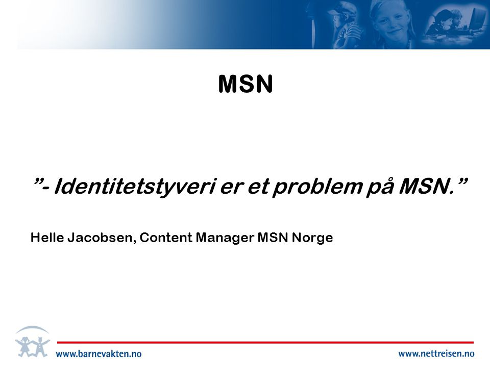 MSN - Identitetstyveri er et problem på MSN.