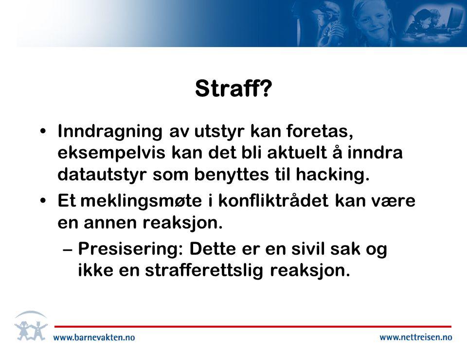 Straff Inndragning av utstyr kan foretas, eksempelvis kan det bli aktuelt å inndra datautstyr som benyttes til hacking.
